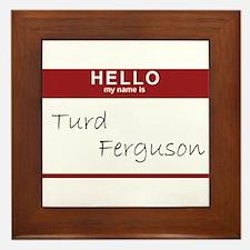 turdfergusonmynameis.png Framed Tile