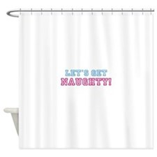 LETS GET NAUGHTY Shower Curtain