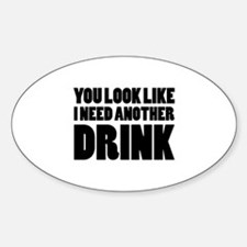 I Need Another Drink Decal