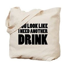 I Need Another Drink Tote Bag