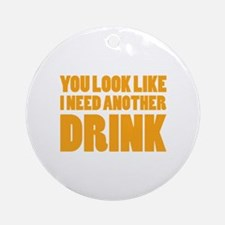 I Need Another Drink Ornament (Round)