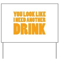 I Need Another Drink Yard Sign