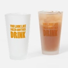 I Need Another Drink Drinking Glass
