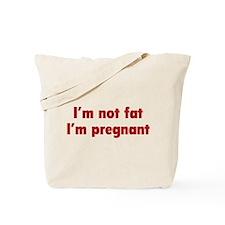 I'm Not Fat. I'm Pregnant. Tote Bag