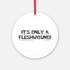 Fleshwound (black) Ornament (Round)