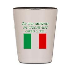 Italian Proverb One Eyed Man Shot Glass