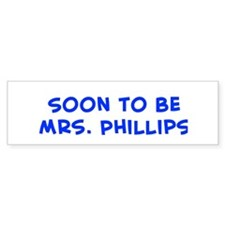Soon to be Mrs. Phillips Bumper Bumper Sticker