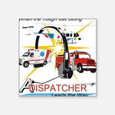 "Dispatchers lead the way Square Sticker 3"" x 3"""