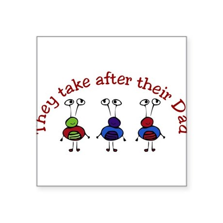 "They take after their Dad Square Sticker 3"" x 3"""