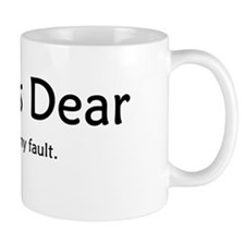 Yes Dear. It is all my fault Mug