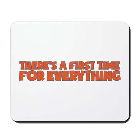 There's a first time for everything Mousepad