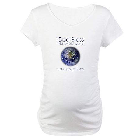 God Bless the Whole World Maternity T-Shirt