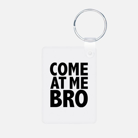COME AT ME BRO Keychains