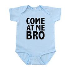 COME AT ME BRO Infant Bodysuit
