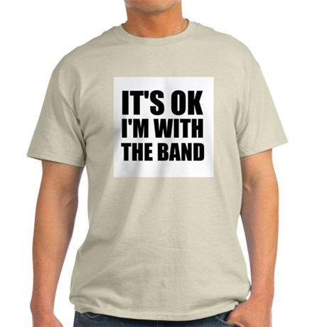 Its Ok im with the band Light T-Shirt