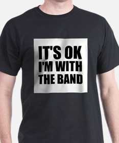 Its Ok im with the band T-Shirt