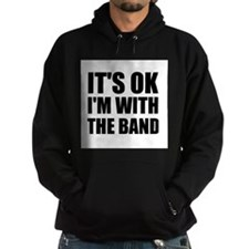 Its Ok im with the band Hoodie