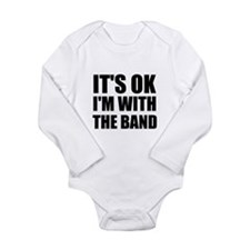 Its Ok im with the band Long Sleeve Infant Bodysui