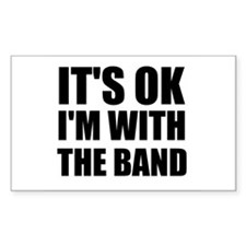 Its Ok im with the band Stickers