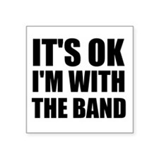 "Its Ok im with the band Square Sticker 3"" x 3"""
