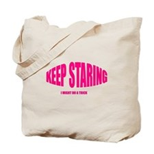 Keep Staring I Might Do A Trick Tote Bag