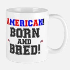 AMERICAN - BORN AND BRED! Mug