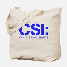 CSI-Cant Stand Idiots Tote Bag