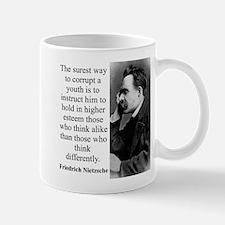 The Surest Way To Corrupt - Nietzsche Mugs