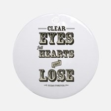 Clear Eyes Full Hearts Ornament (Round)