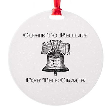 Come To Philly For The Crack Round Ornament