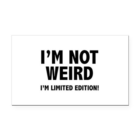 I'm not weird. I'm limited edition. Rectangle Car