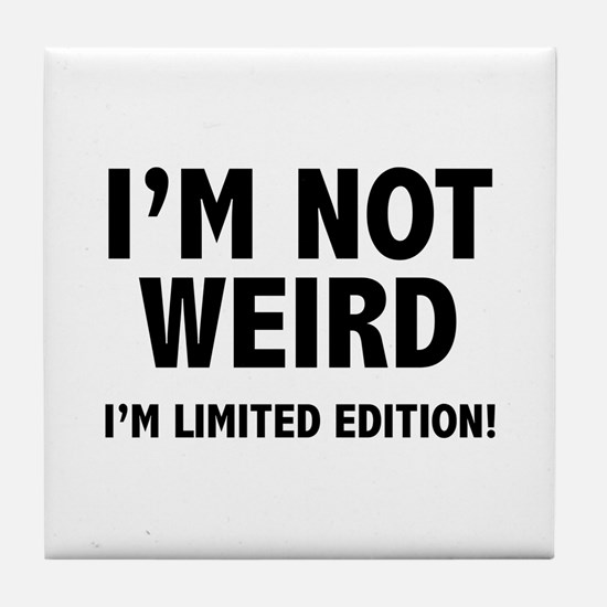 I'm not weird. I'm limited edition. Tile Coaster