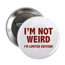 "I'm not weird. I'm limited edition. 2.25"" Button"
