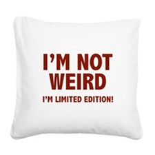 I'm not weird. I'm limited edition. Square Canvas
