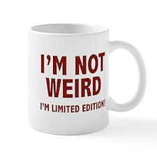 I'm not weird. I'm limited edition. Mug