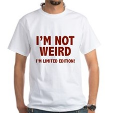 I'm not weird. I'm limited edition. Shirt