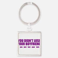 You Didn't lost your boyfriend Square Keychain