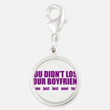 You Didn't lost your boyfriend Silver Round Charm