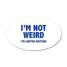 I'm not weird. I'm limited edition. 22x14 Oval Wal