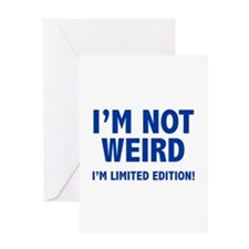 I'm not weird. I'm limited edition. Greeting Card