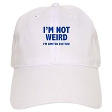 I'm not weird. I'm limited edition. Baseball Cap