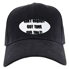 Aint Nobody Got Time For That Baseball Hat