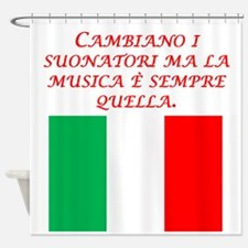 Italian Proverb Same Song Shower Curtain