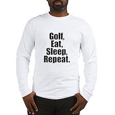 Golf, Eat, Sleep, Repeat. Long Sleeve T-Shirt