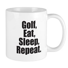 Golf, Eat, Sleep, Repeat. Mug