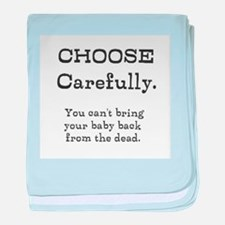 Choose carefully. You can't bring your baby back b