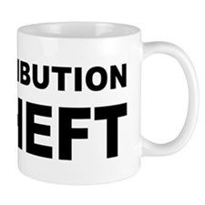 Redistribution is theft.png Mug