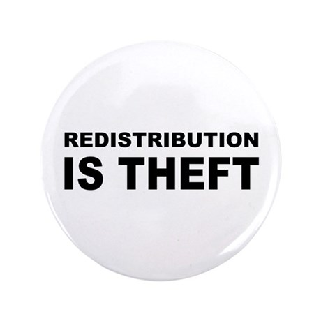 """Redistribution is theft.png 3.5"""" Button (100 pack)"""