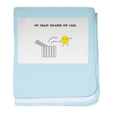 My Crazy Escaped Its' Cage baby blanket