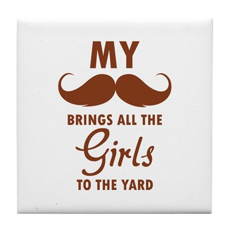 My moustache brings all the girls to the yard Tile